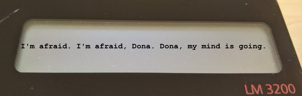 "Display reads ""I'm afraid. I'm afraid, Dona. Dona, my mind is going."